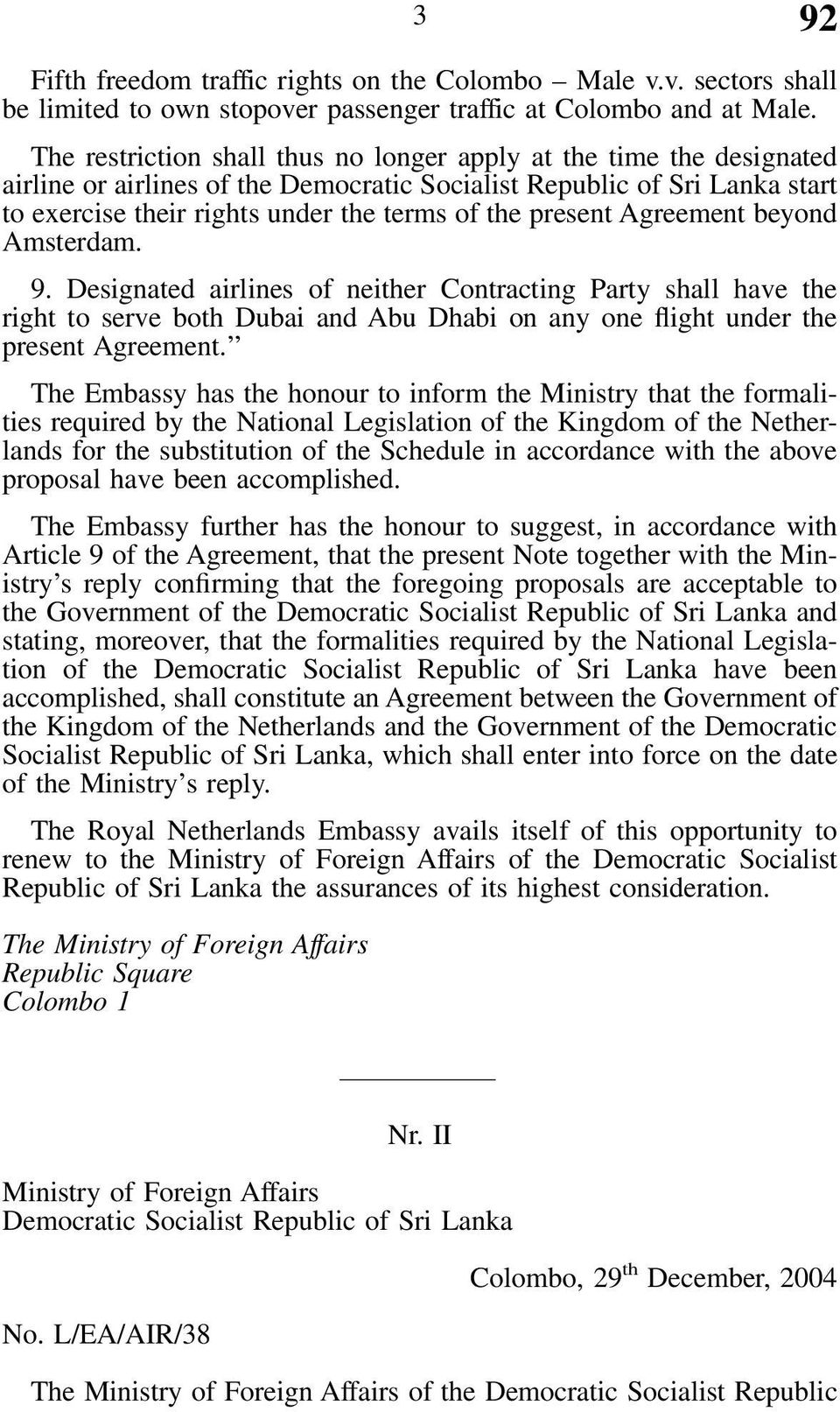 present Agreement beyond Amsterdam. 9. Designated airlines of neither Contracting Party shall have the right to serve both Dubai and Abu Dhabi on any one flight under the present Agreement.