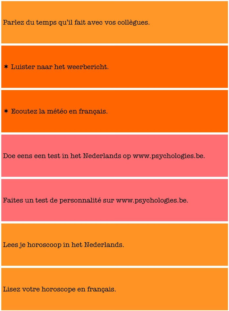 Doe eens een test in het Nederlands op www.psychologies.be.