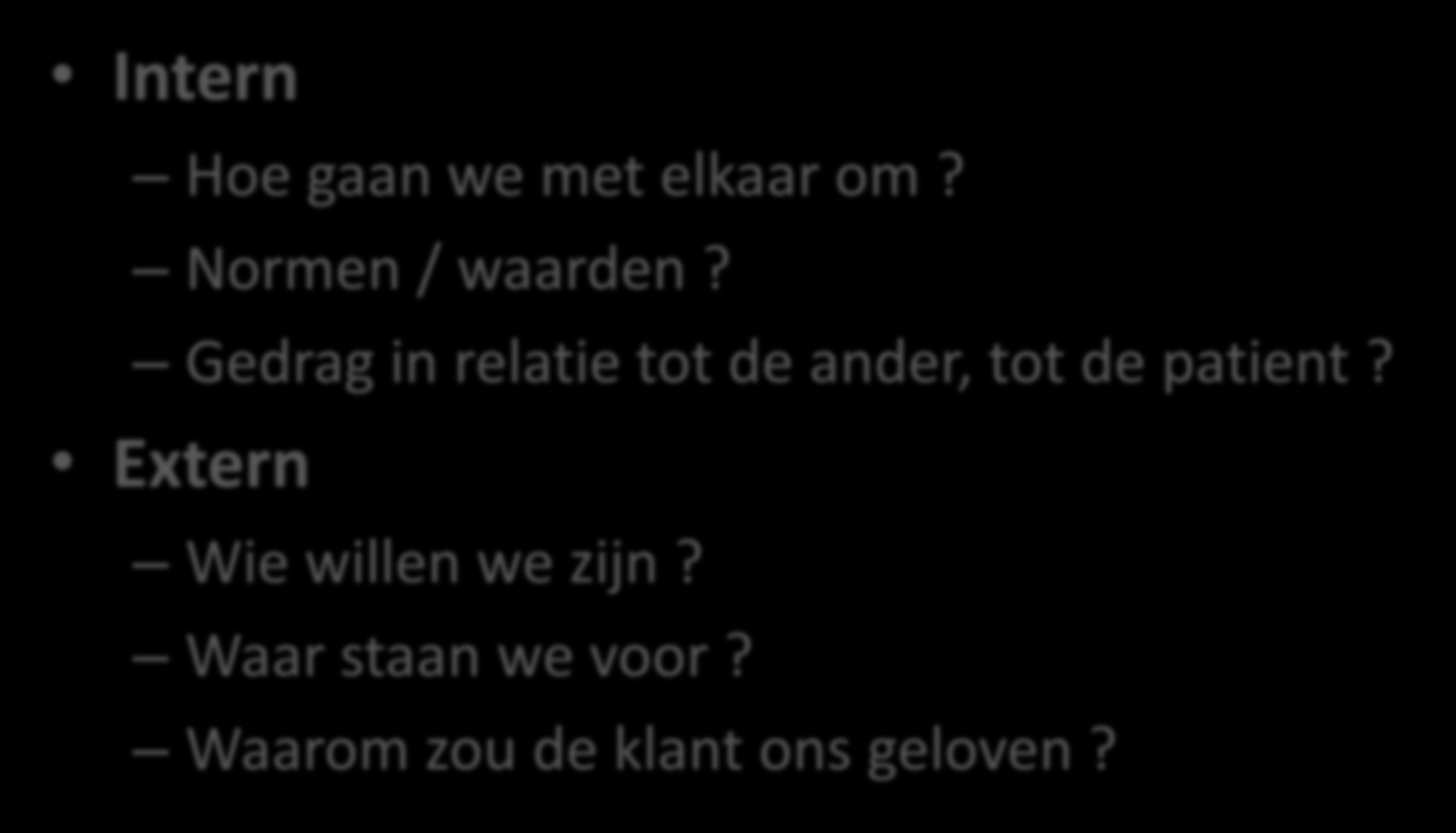 Mission Statement - differentiatie Intern Hoe gaan we met elkaar om? Normen / waarden?