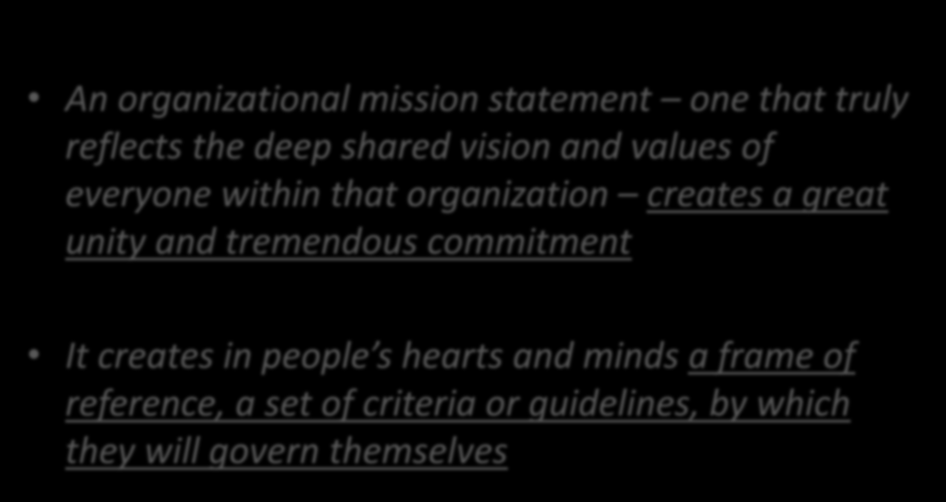 Creating a Mission Statement An organizational mission statement one that truly reflects the deep shared vision and values of everyone within that organization creates a