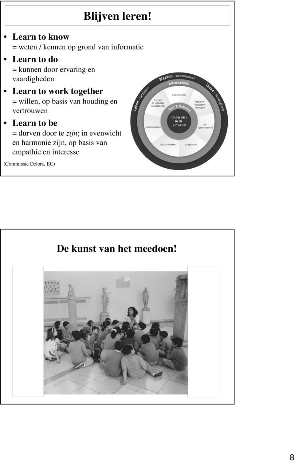 ervaring en vaardigheden Learn to work together = willen, op basis van houding en
