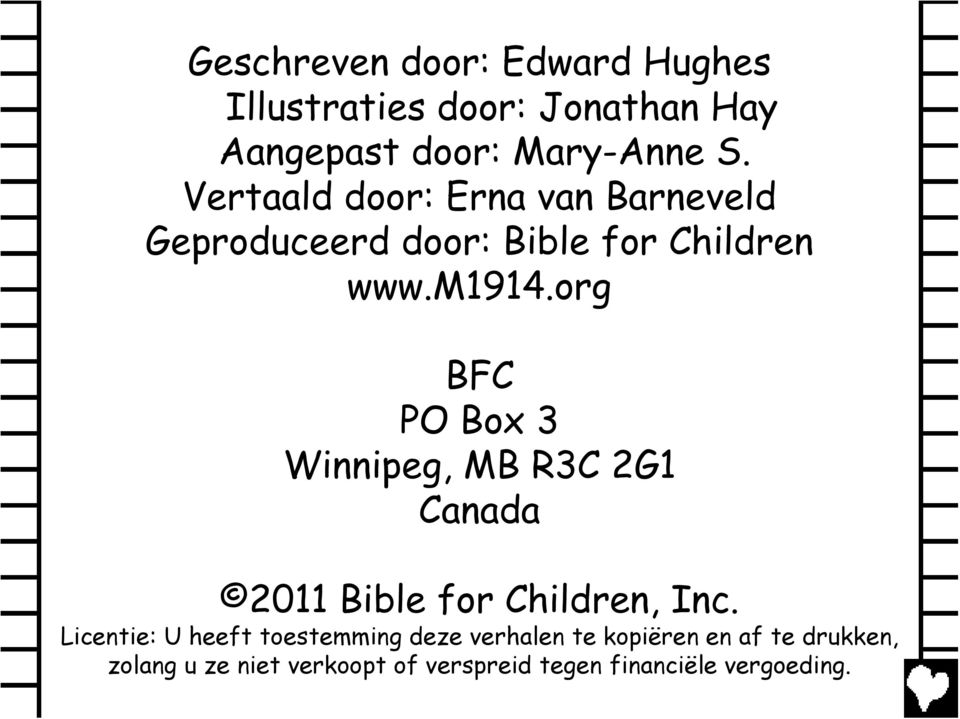 org BFC PO Box 3 Winnipeg, MB R3C 2G1 Canada 2011 Bible for Children, Inc.