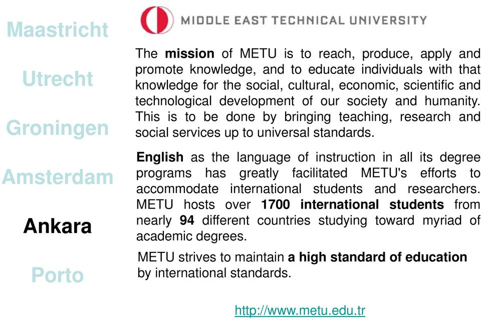 English as the language of instruction in all its degree programs has greatly facilitated METU's efforts to accommodate international students and researchers.