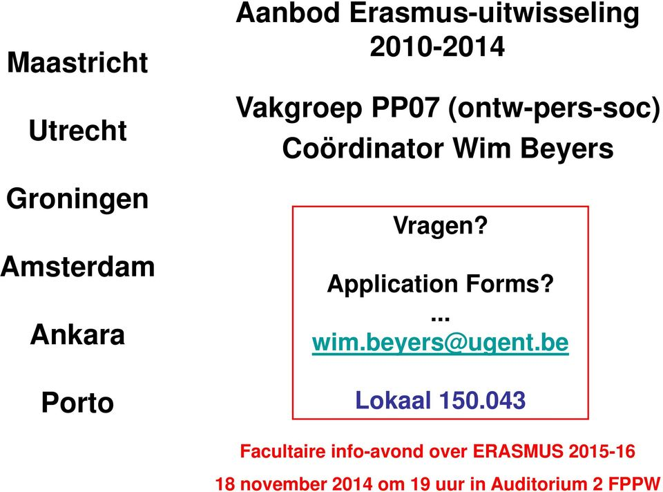 Application Forms?... wim.beyers@ugent.be Lokaal 150.