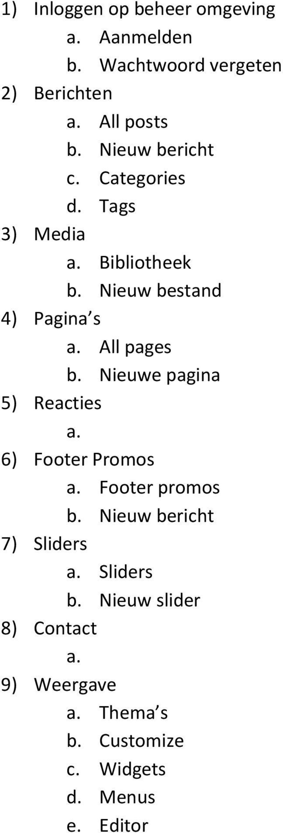 All pages b. Nieuwe pagina 5) Reacties a. 6) Footer Promos a. Footer promos b.