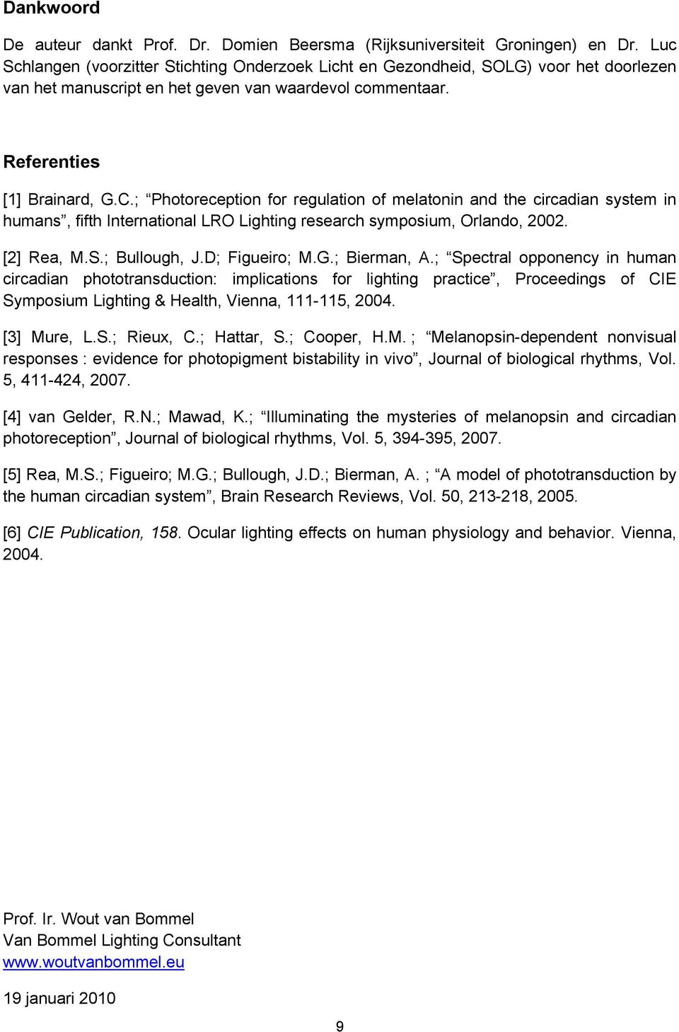 ; Photoreception for regulation of melatonin and the circadian system in humans, fifth International LRO Lighting research symposium, Orlando, 2002. [2] Rea, M.S.; Bullough, J.D; Figueiro; M.G.