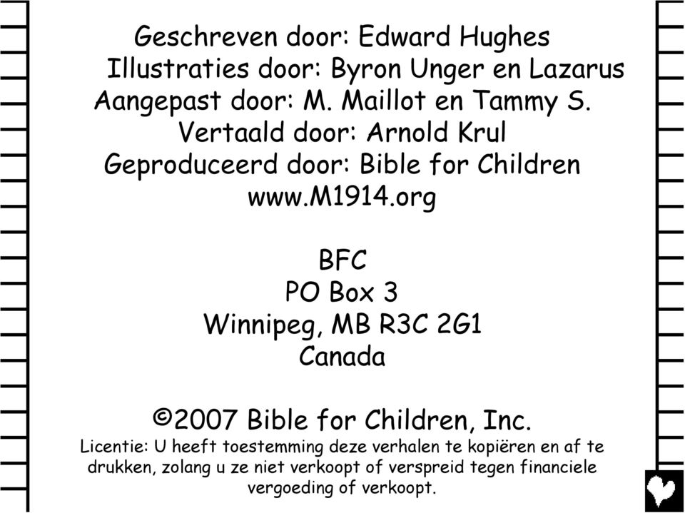 org BFC PO Box 3 Winnipeg, MB R3C 2G1 Canada 2007 Bible for Children, Inc.