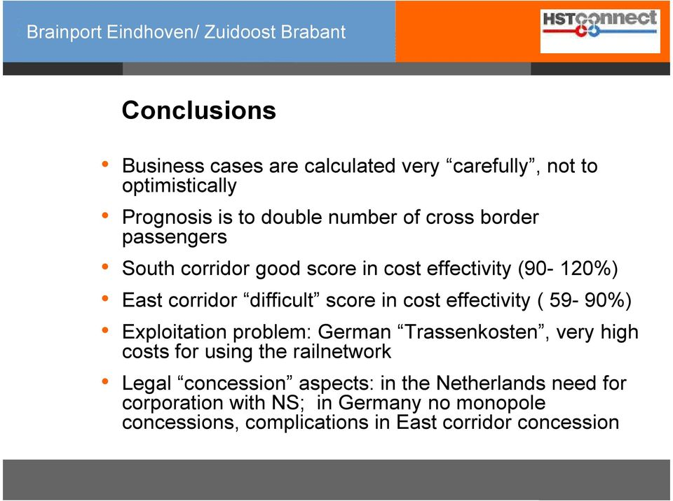 effectivity ( 59-90%) Exploitation problem: German Trassenkosten, very high costs for using the railnetwork Legal