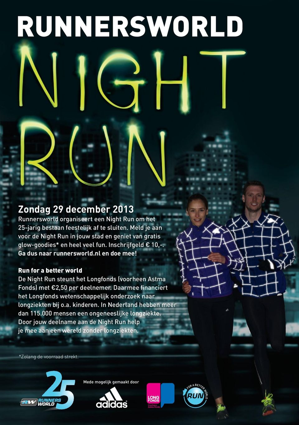 Run for a better world De Night Run steunt het Longfonds (voorheen Astma Fonds) met 2,50 per deelnemer. Daarmee financiert het Longfonds wetenschappelijk onderzoek naar longziekten bij o.