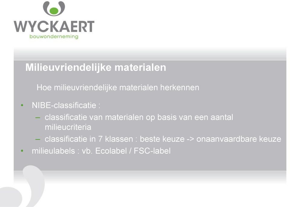 basis van een aantal milieucriteria classificatie in 7 klassen :