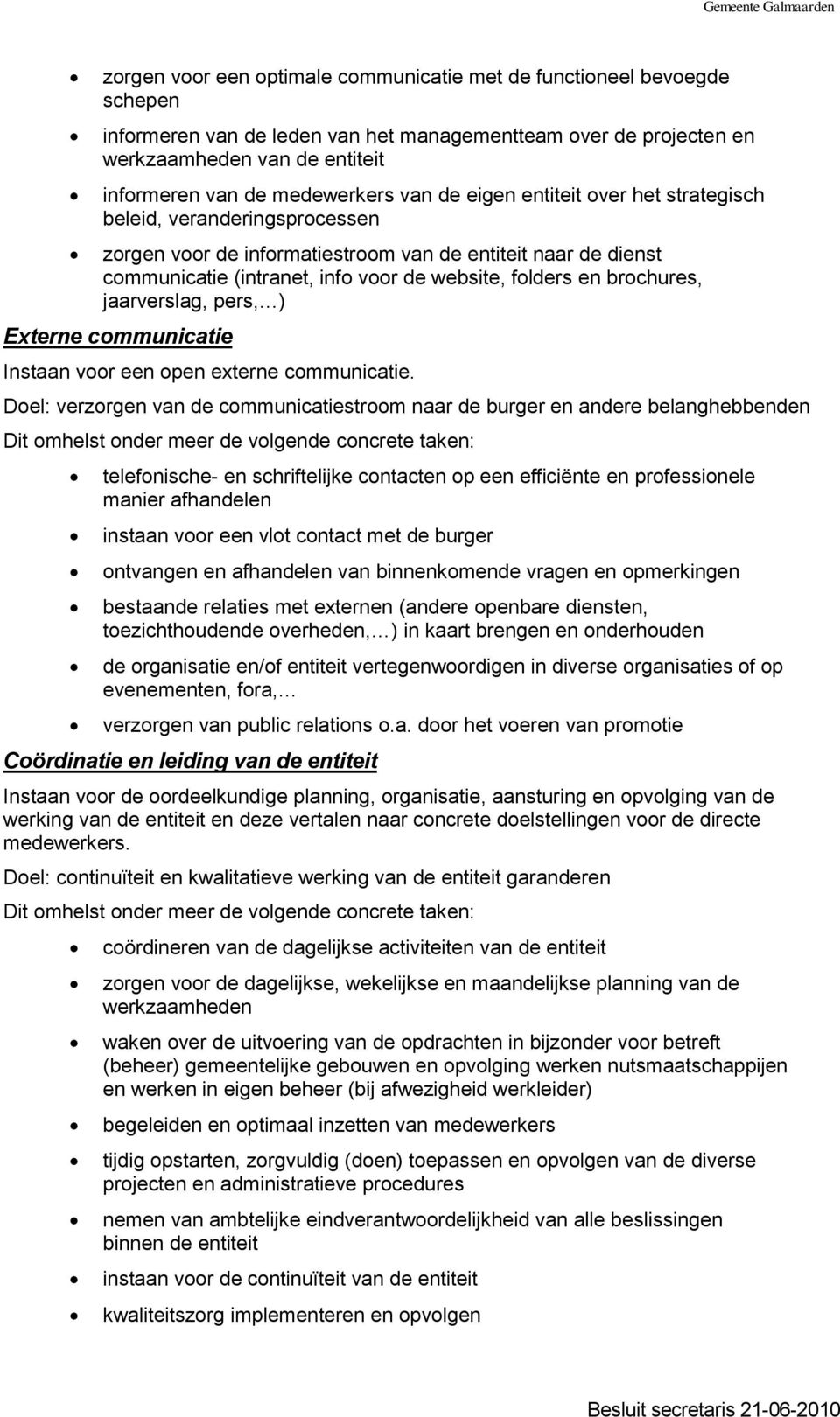 folders en brochures, jaarverslag, pers, ) Externe communicatie Instaan voor een open externe communicatie.