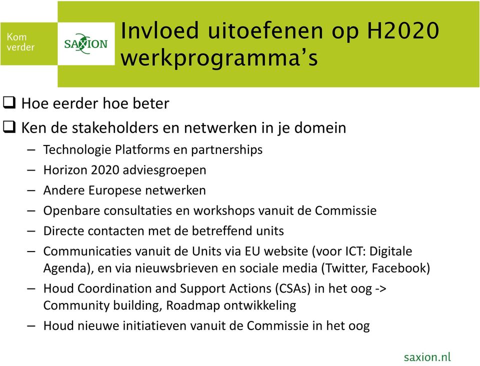 betreffend units Communicaties vanuit de Units via EU website (voor ICT: Digitale Agenda), en via nieuwsbrieven en sociale media (Twitter,