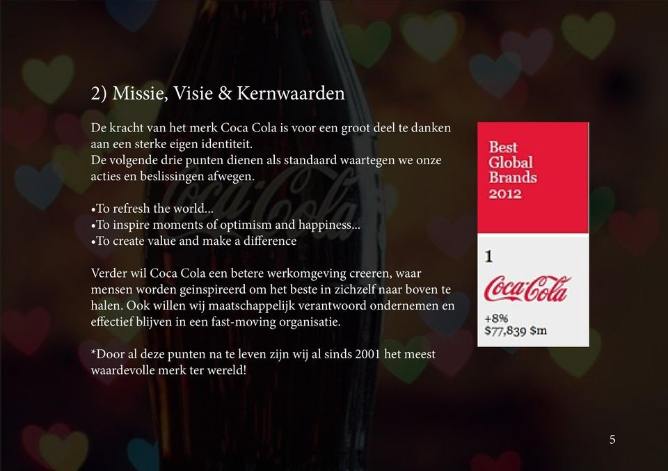 .. To create value and make a difference Verder wil Coca Cola een betere werkomgeving creeren, waar mensen worden geinspireerd om het beste in zichzelf naar boven te