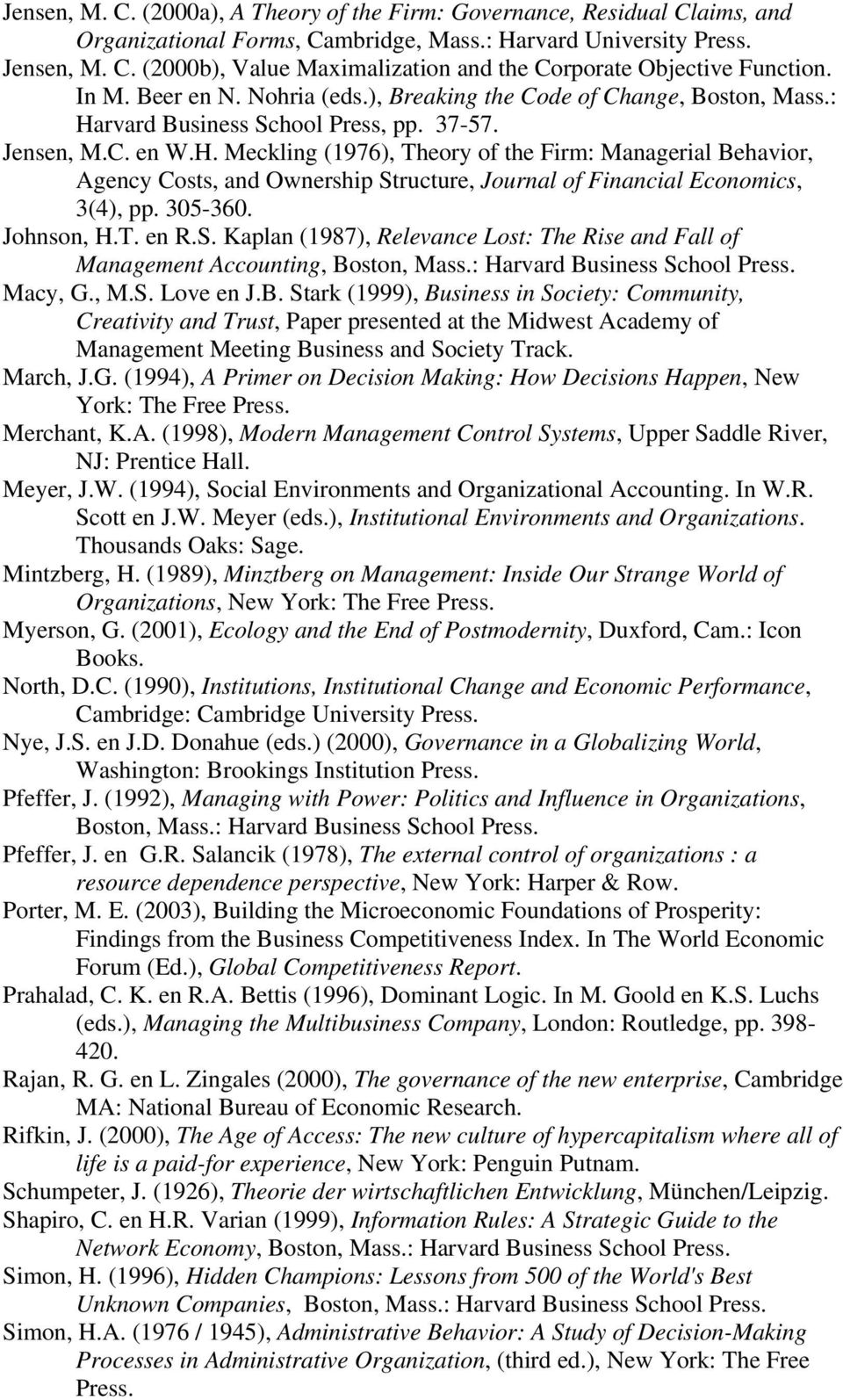 rvard Business School Press, pp. 37-57. Jensen, M.C. en W.H. Meckling (1976), Theory of the Firm: Managerial Behavior, Agency Costs, and Ownership Structure, Journal of Financial Economics, 3(4), pp.