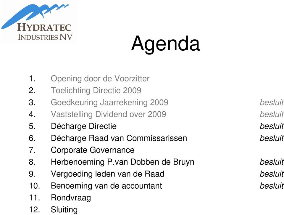 Décharge Directie besluit 6. Décharge Raad van Commissarissen besluit 7. Corporate Governance 8.