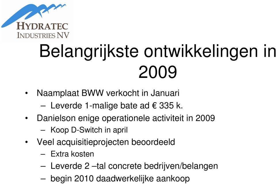 Danielson enige operationele activiteit in 2009 Koop D-Switch in april