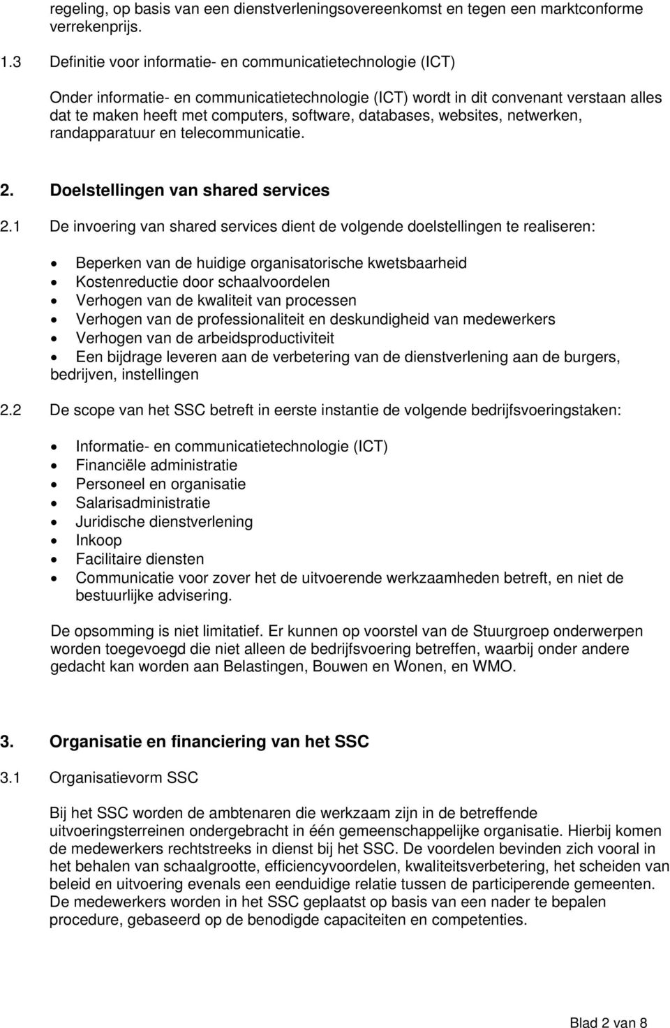 databases, websites, netwerken, randapparatuur en telecommunicatie. 2. Doelstellingen van shared services 2.