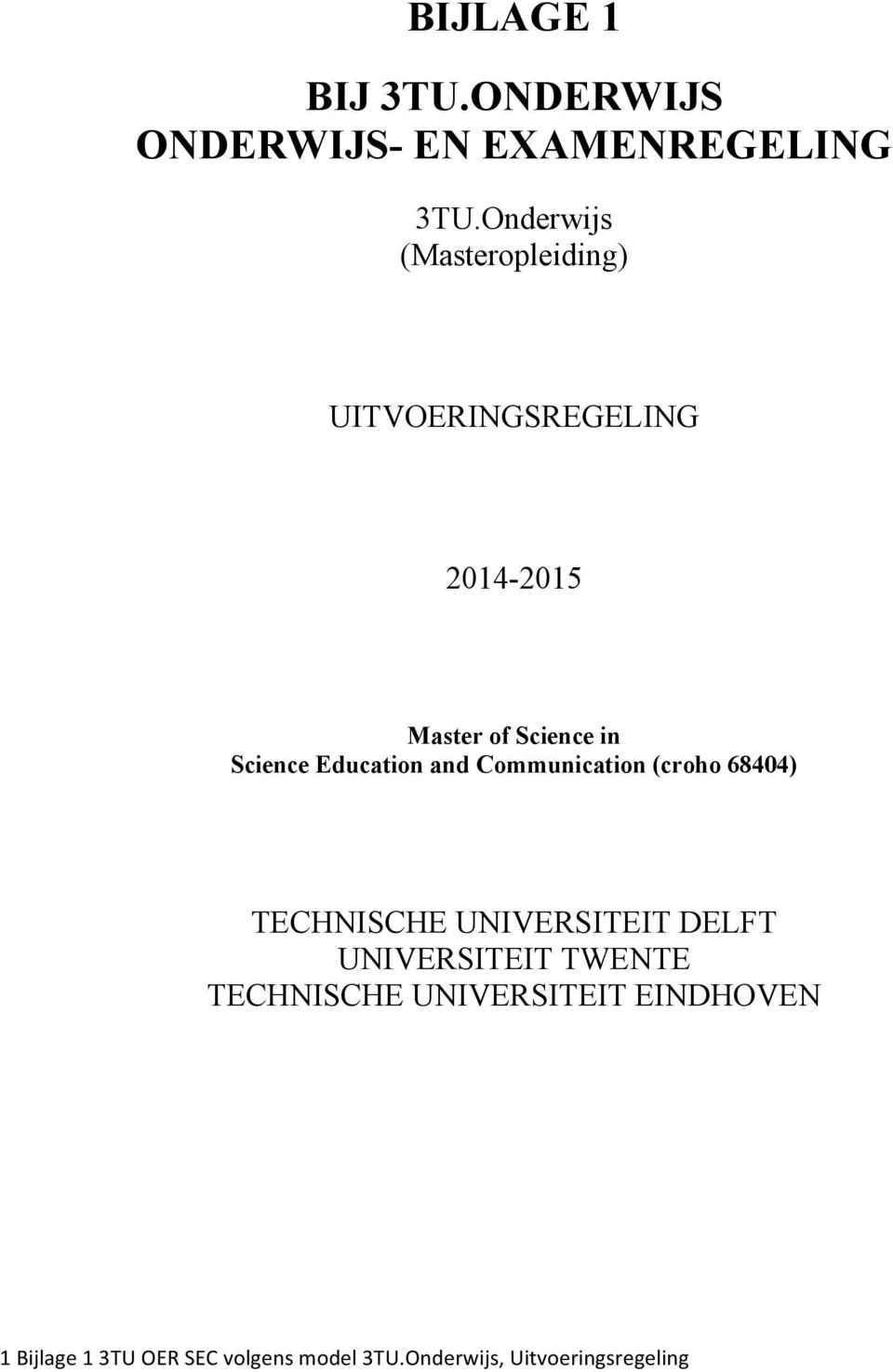 Education and Communication (croho 68404) TECHNISCHE UNIVERSITEIT DELFT UNIVERSITEIT