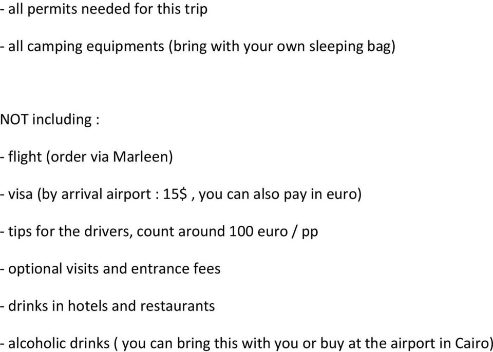 tips for the drivers, count around 100 euro / pp optional visits and entrance fees drinks in