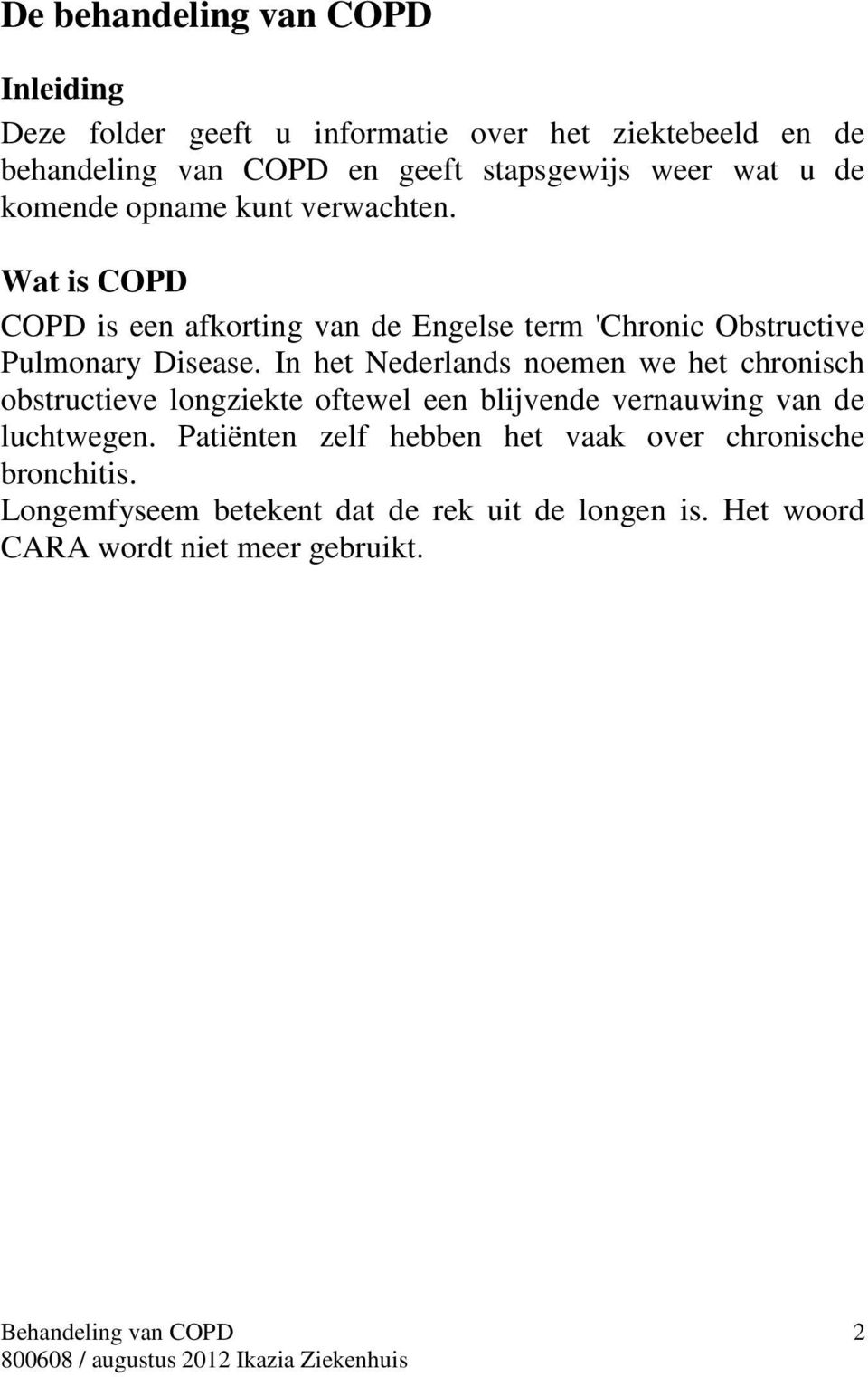 Wat is COPD COPD is een afkorting van de Engelse term 'Chronic Obstructive Pulmonary Disease.
