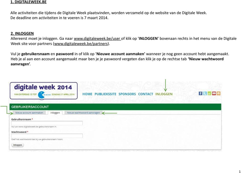 be/user of klik op 'INLOGGEN' bovenaan rechts in het menu van de Digitale Week site voor partners (www.digitaleweek.be/partners).