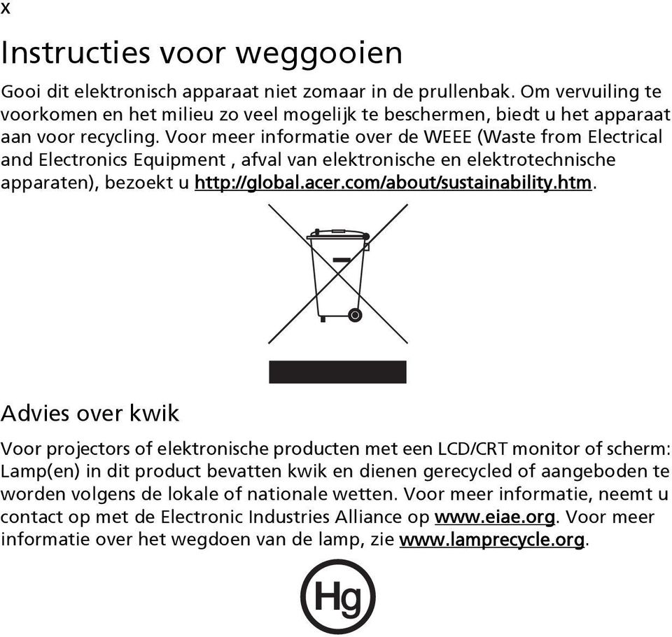 Voor meer informatie over de WEEE (Waste from Electrical and Electronics Equipment, afval van elektronische en elektrotechnische apparaten), bezoekt u http://global.acer.com/about/sustainability.