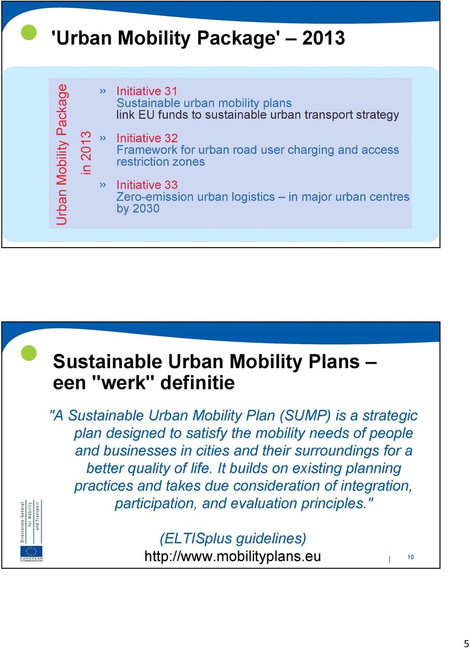 """werk"" definitie ""A Sustainable Urban Mobility Plan (SUMP) is a strategic plan designed to satisfy the mobility needs of people and businesses in cities and their surroundings for a"