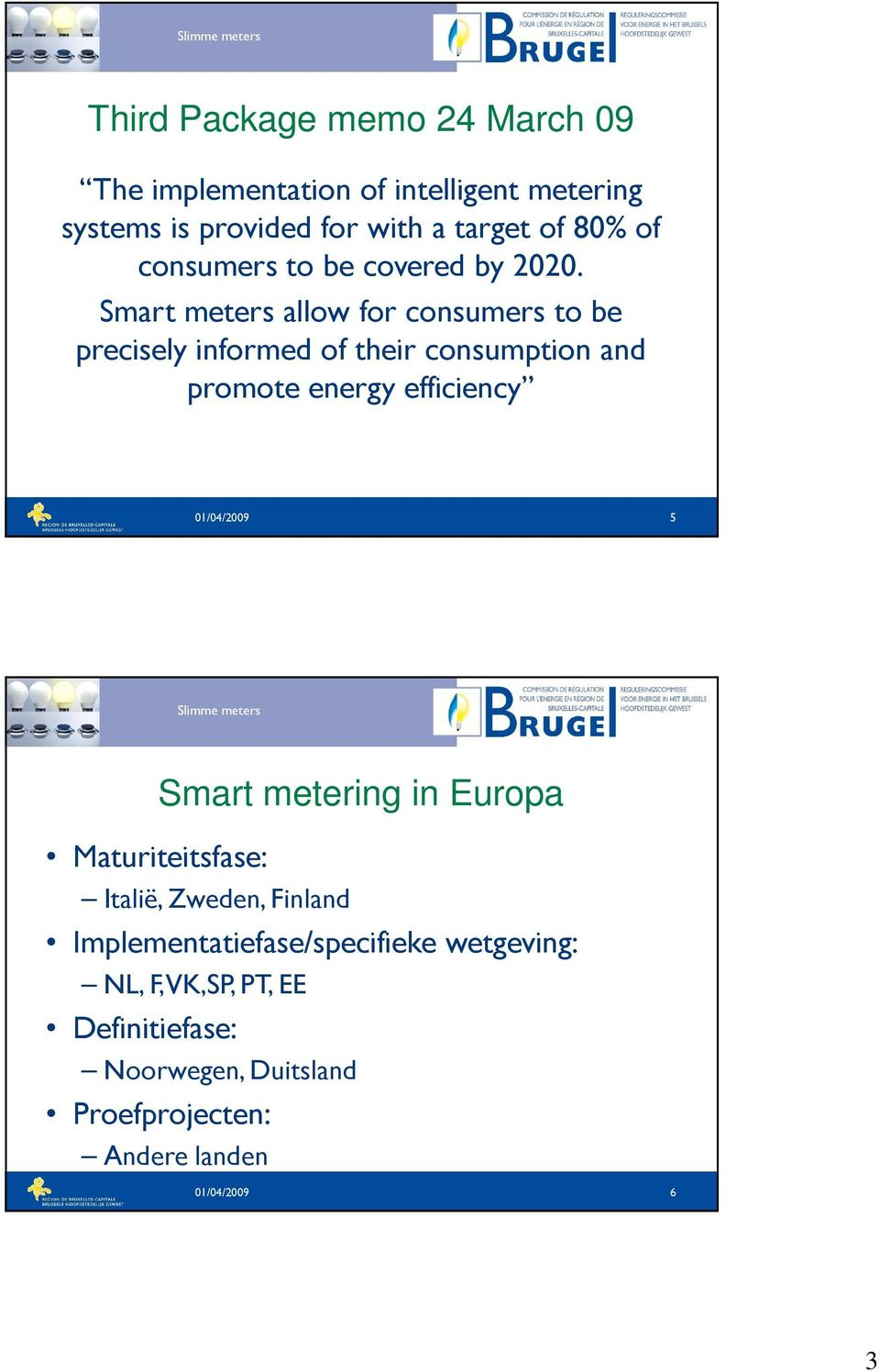 Smart meters allow for consumers to be precisely informed of their consumption and promote energy efficiency 01/04/2009