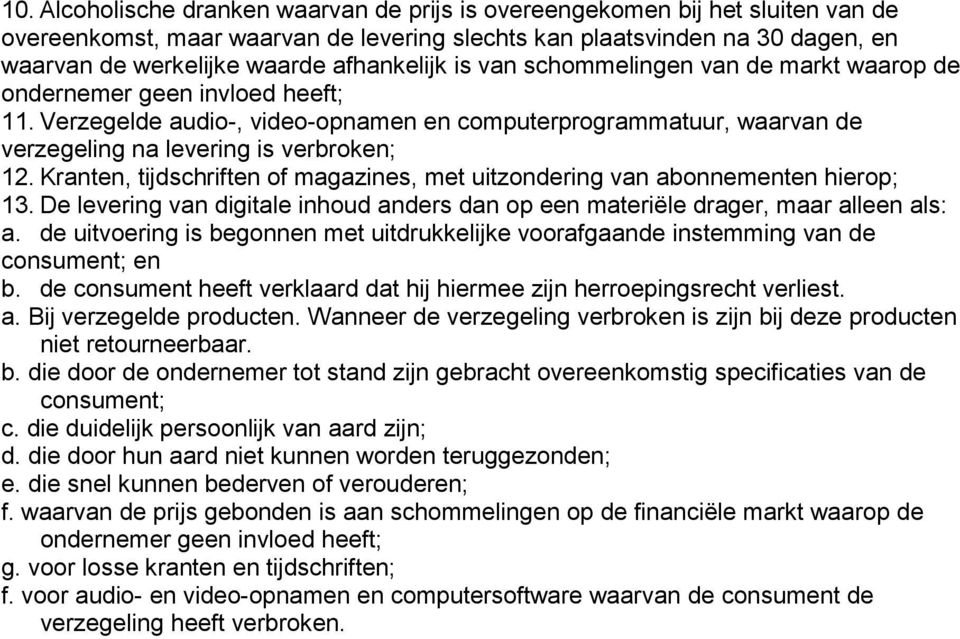 Verzegelde audio-, video-opnamen en computerprogrammatuur, waarvan de verzegeling na levering is verbroken; 12. Kranten, tijdschriften of magazines, met uitzondering van abonnementen hierop; 13.