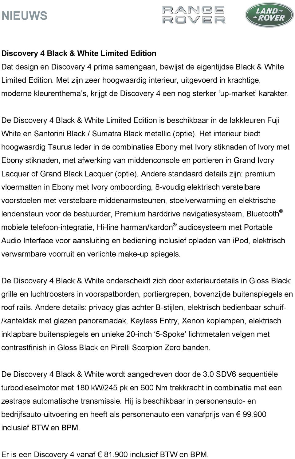 De Discovery 4 Black & White Limited Edition is beschikbaar in de lakkleuren Fuji White en Santorini Black / Sumatra Black metallic (optie).