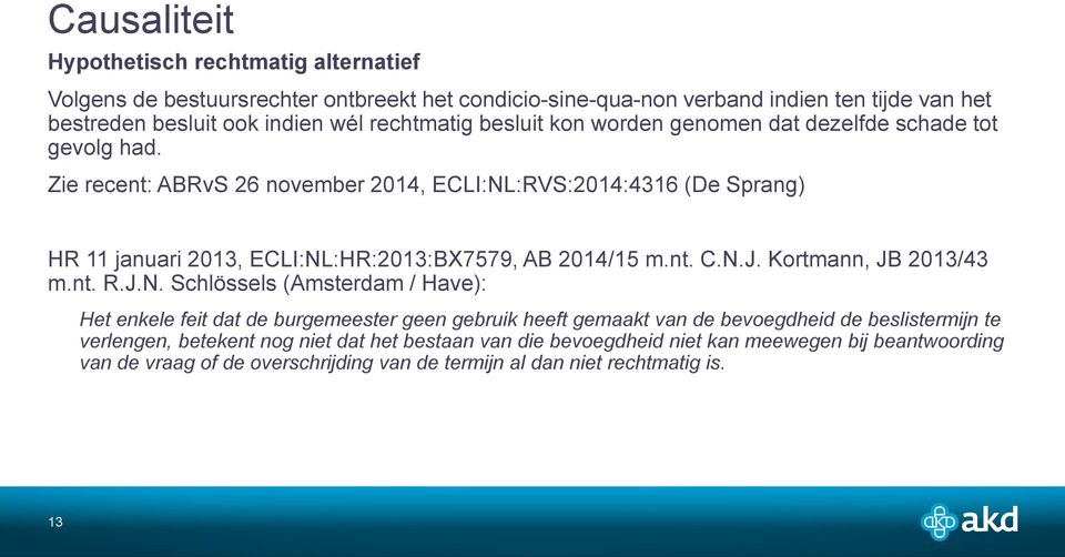Zie recent: ABRvS 26 november 2014, ECLI:NL