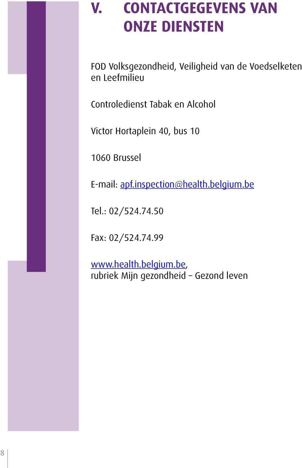 40, bus 10 1060 Brussel E-mail: apf.inspection@health.belgium.be Tel.: 02/524.