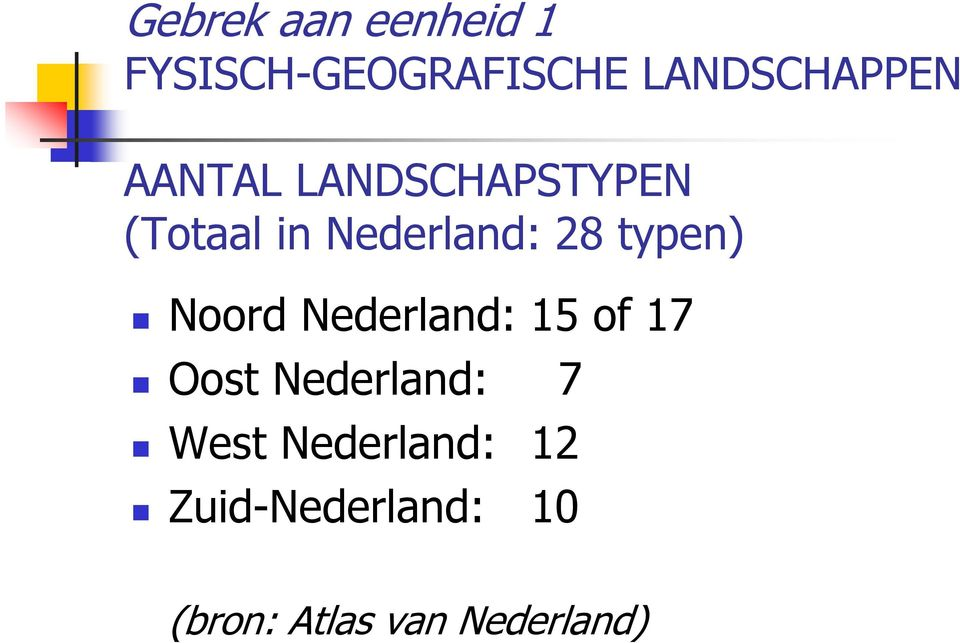 Noord Nederland: 15 of 17 Oost Nederland: 7 West