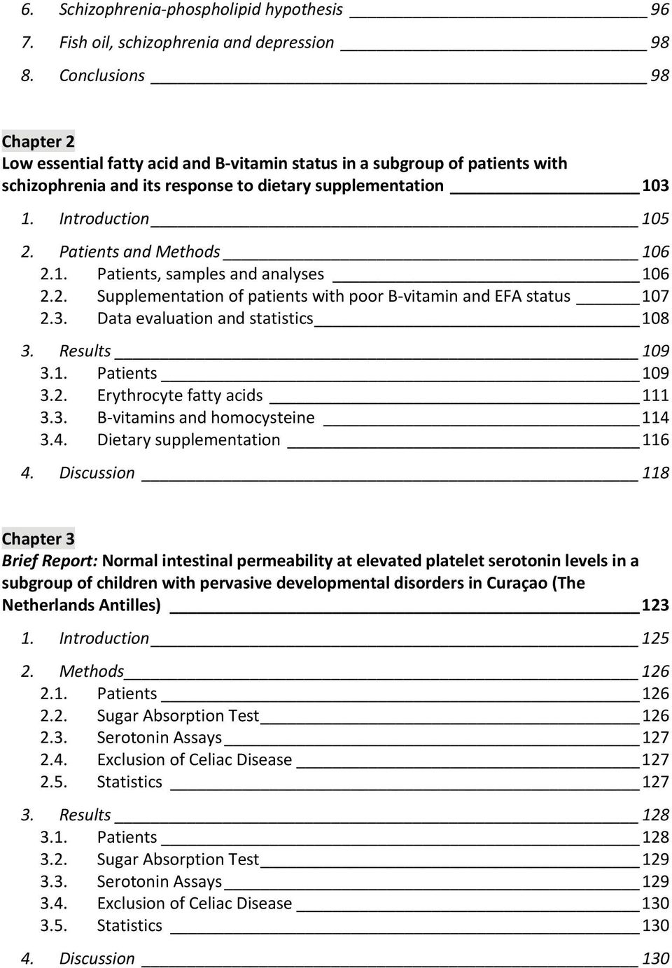 Patients and Methods 106 2.1. Patients, samples and analyses 106 2.2. Supplementation of patients with poor B vitamin and EFA status 107 2.3. Data evaluation and statistics 108 3. Results 109 3.1. Patients 109 3.