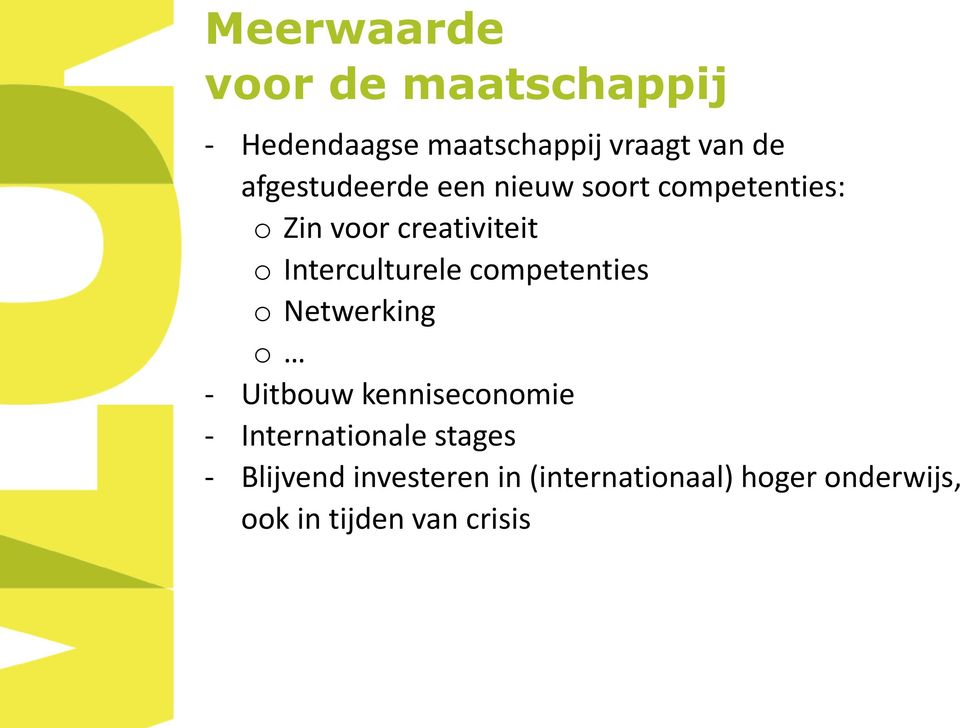 Interculturele competenties o Netwerking o - Uitbouw kenniseconomie -