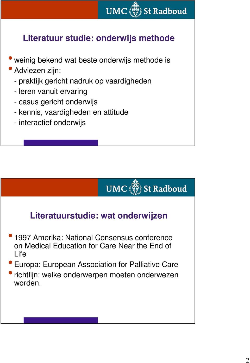 interactief onderwijs Literatuurstudie: wat onderwijzen 1997 Amerika: National Consensus conference on Medical Education