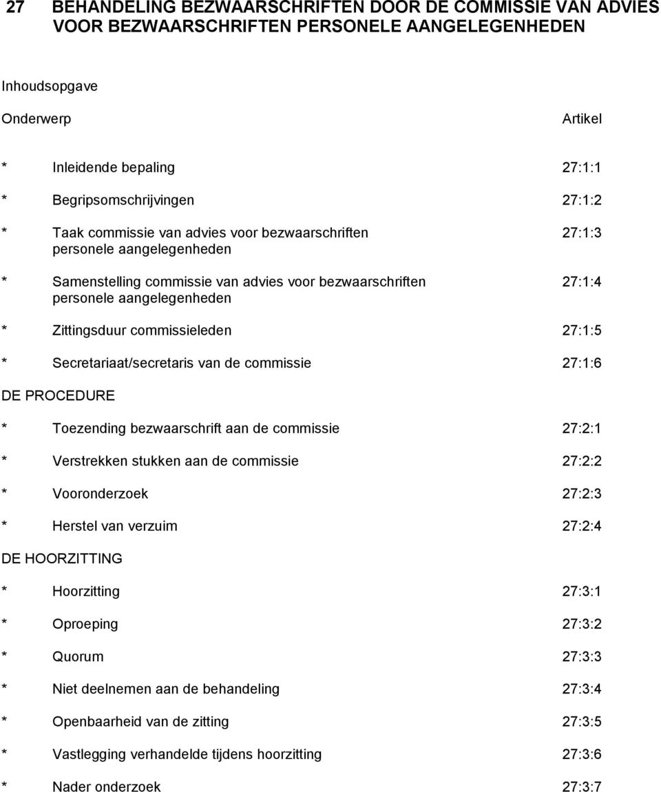 commissieleden 27:1:5 * Secretariaat/secretaris van de commissie 27:1:6 DE PROCEDURE * Toezending bezwaarschrift aan de commissie 27:2:1 * Verstrekken stukken aan de commissie 27:2:2 * Vooronderzoek