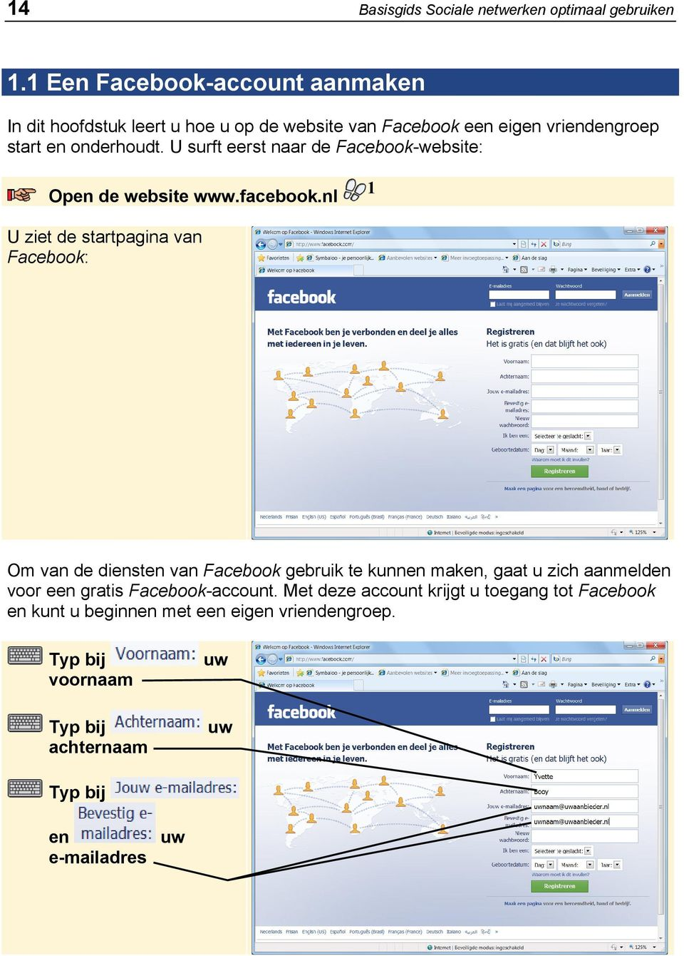 U surft eerst naar de Facebook-website: Open de website www.facebook.
