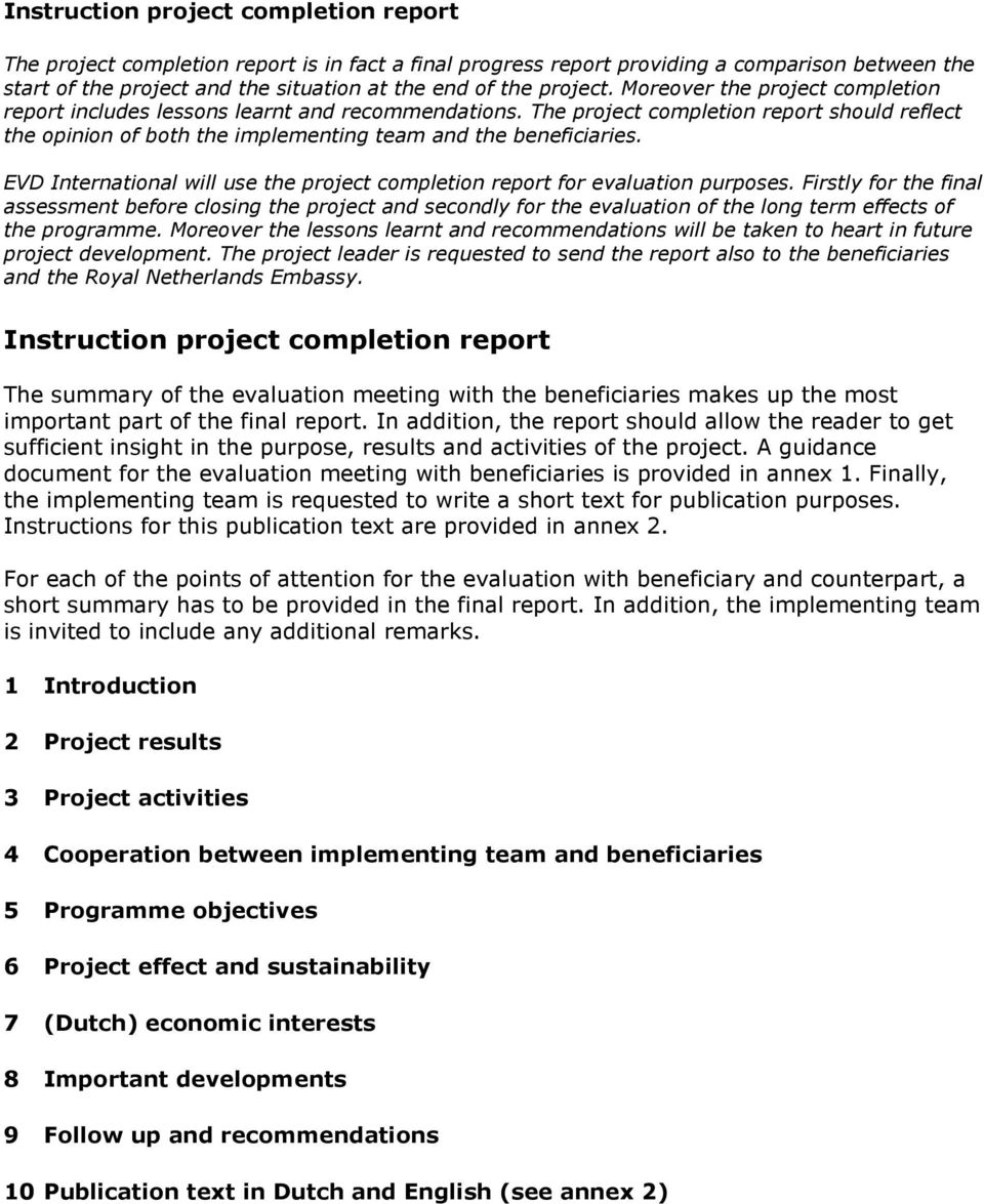 The project completion report should reflect the opinion of both the implementing team and the beneficiaries. EVD International will use the project completion report for evaluation purposes.