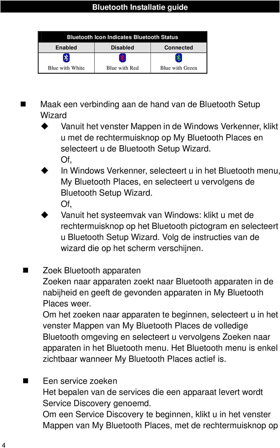 Of, In Windows Verkenner, selecteert u in het Bluetooth menu, My Bluetooth Places, en selecteert u vervolgens de Bluetooth Setup Wizard.