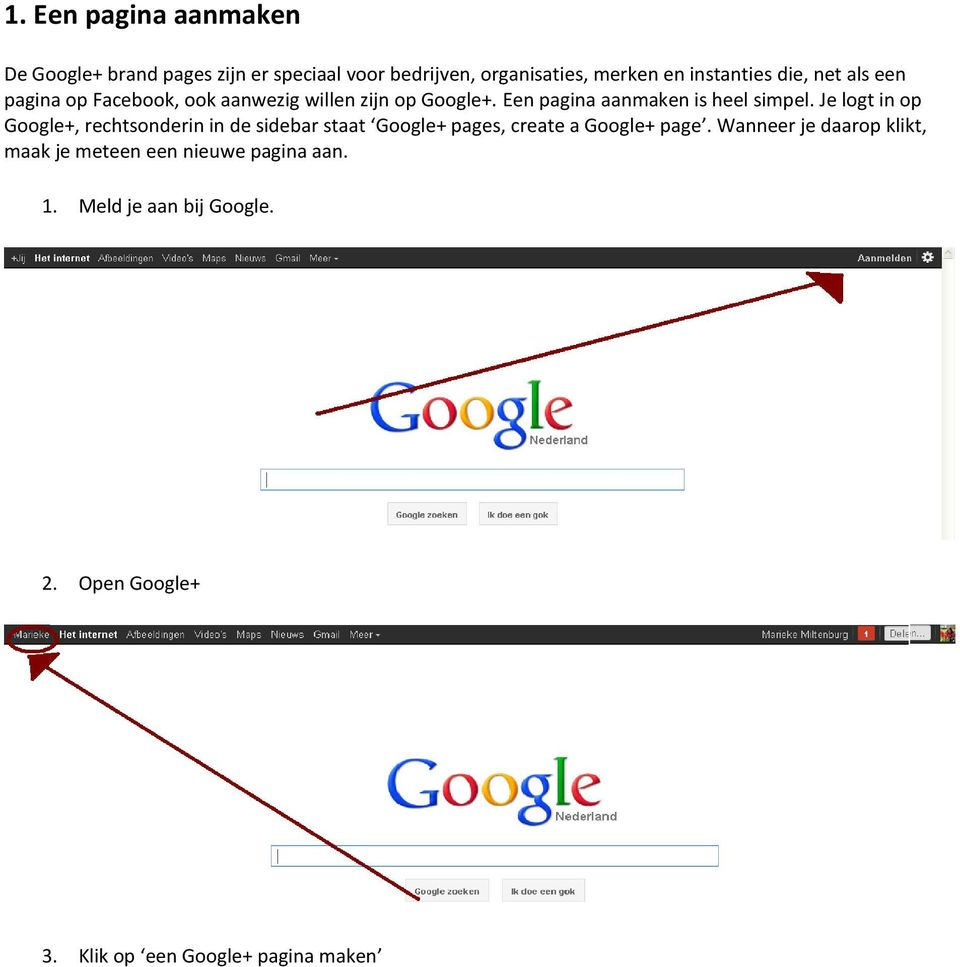 Je logt in op Google+, rechtsonderin in de sidebar staat Google+ pages, create a Google+ page.