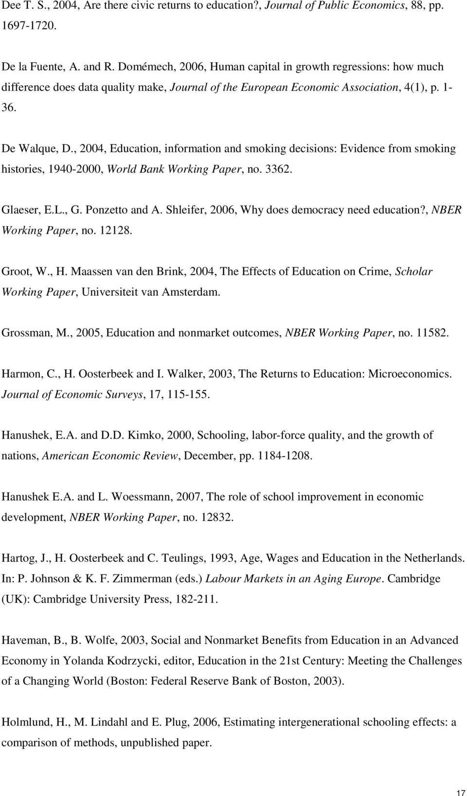 , 2004, Education, information and smoking decisions: Evidence from smoking histories, 1940-2000, World Bank Working Paper, no. 3362. Glaeser, E.L., G. Ponzetto and A.