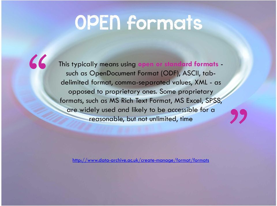 Some proprietary formats, such as MS Rich Text Format, MS Excel, SPSS, are widely used and likely to