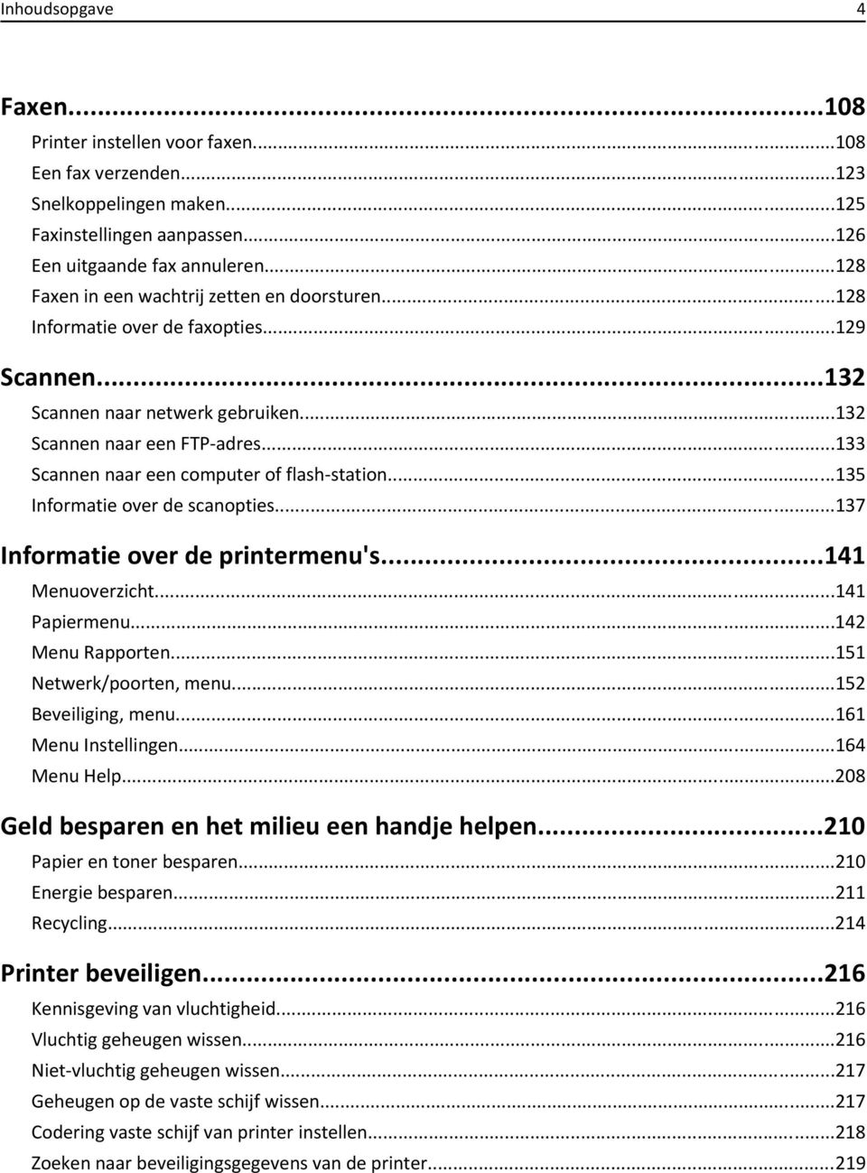 ..133 Scannen naar een computer of flash-station...135 Informatie over de scanopties...137 Informatie over de printermenu's...141 Menuoverzicht...141 Papiermenu...142 Menu Rapporten.