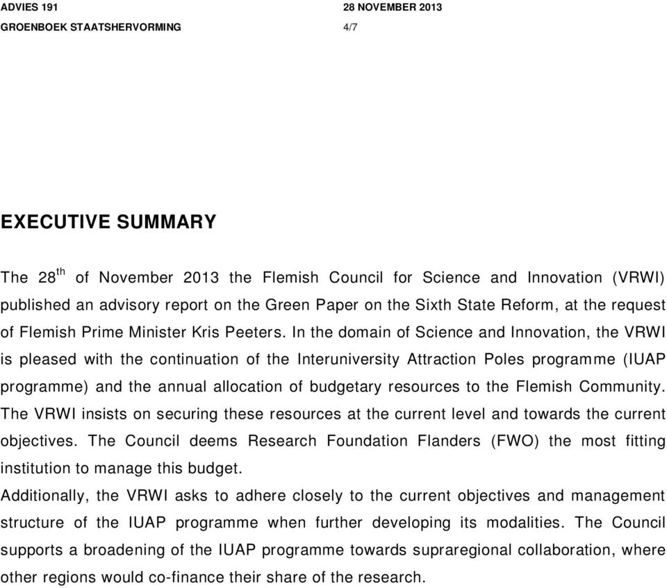 In the domain of Science and Innovation, the VRWI is pleased with the continuation of the Interuniversity Attraction Poles programme (IUAP programme) and the annual allocation of budgetary resources