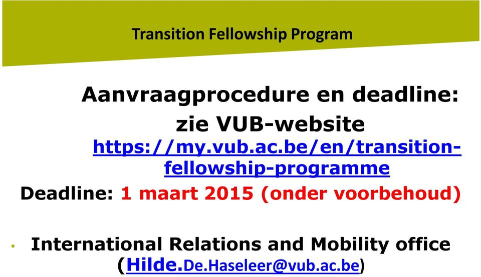 be/en/transitionfellowship-programme Deadline: 1 maart 2015