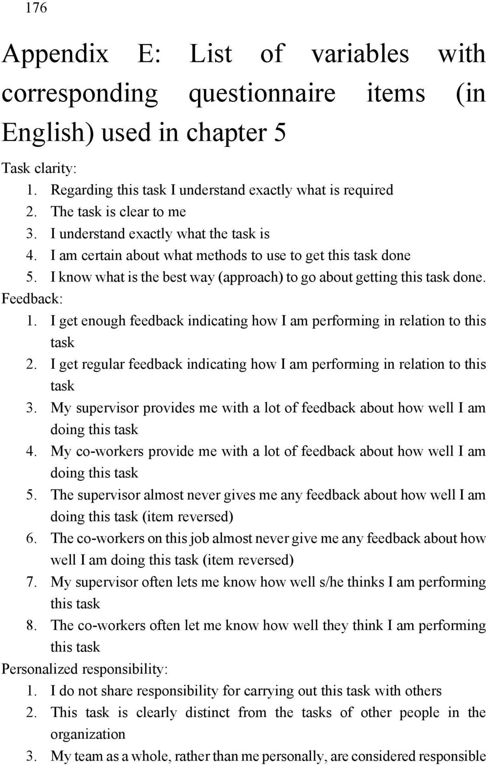 I know what is the best way (approach) to go about getting this task done. Feedback: 1. I get enough feedback indicating how I am performing in relation to this task 2.