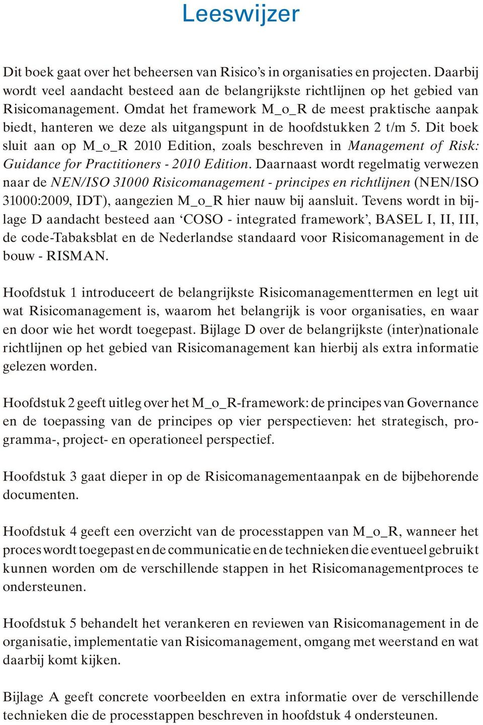 Dit boek sluit aan op M_o_R 2010 Edition, zoals beschreven in Management of Risk: Guidance for Practitioners - 2010 Edition.