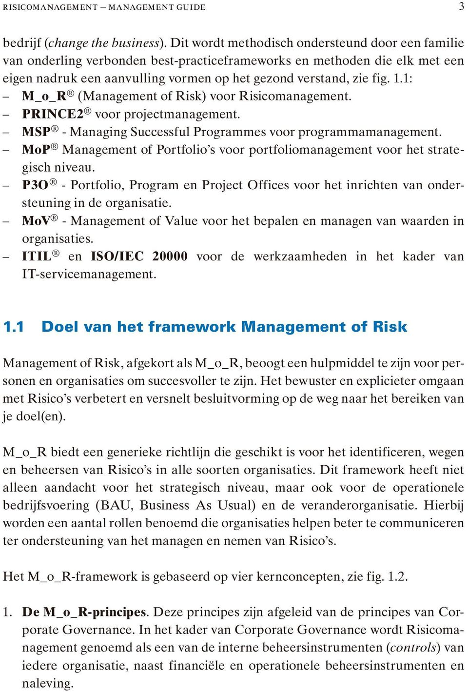 1: M_o_R (Management of Risk) voor Risicomanagement. PRINCE2 voor projectmanagement. MSP - Managing Successful Programmes voor programmamanagement.