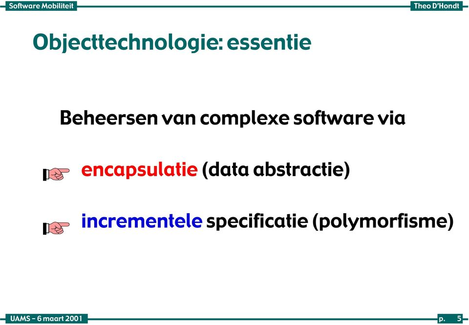 via encapsulatie (data abstractie)